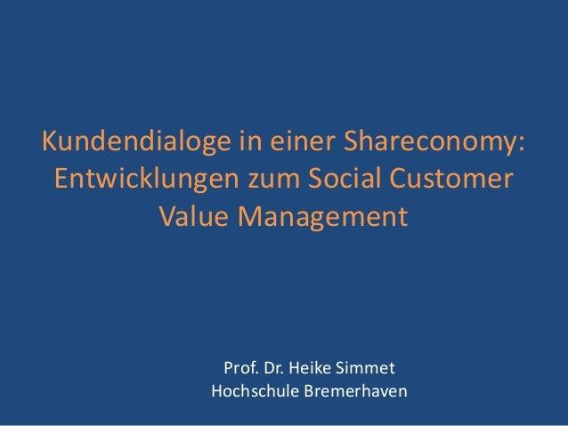 Kundendialoge in einer Shareconomy: Entwicklungen zum Social Customer Value Management  Prof. Dr. Heike Simmet Hochschule ...