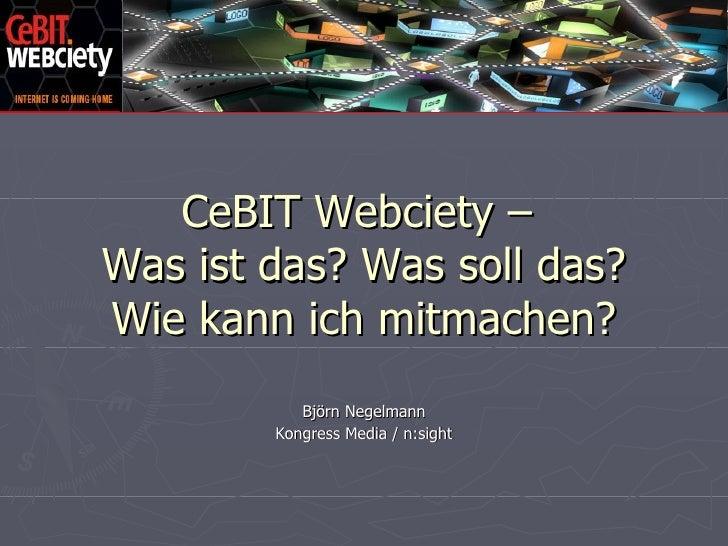 CeBIT Webciety –  Was ist das? Was soll das? Wie kann ich mitmachen? Björn Negelmann Kongress Media / n:sight