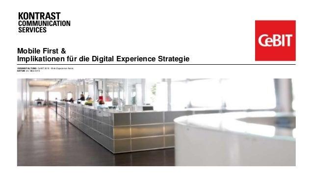Mobile First & Implikationen für die Digital Experience Strategie VERANSTALTUNG CeBIT 2015 - Web Experience Arena DATUM 20...