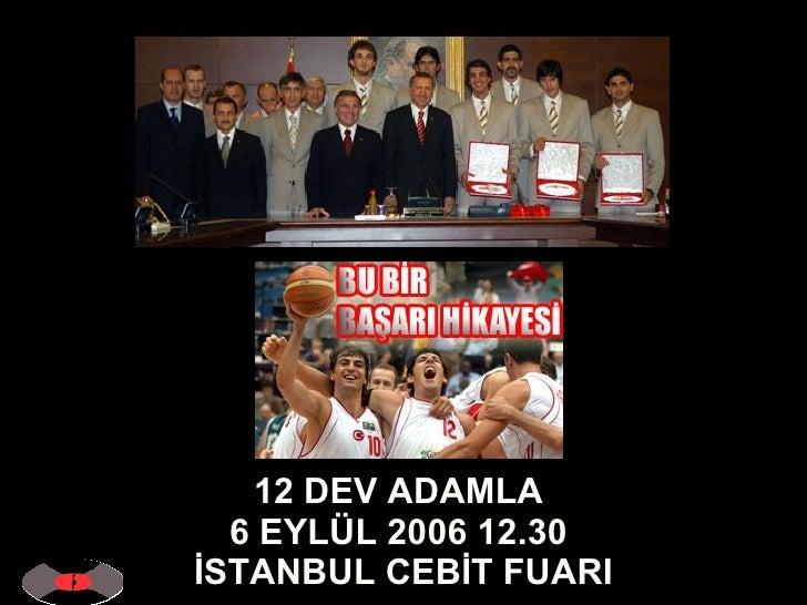 12 DEV ADAMLA  6 EYLÜL 2006 12.30  İSTANBUL CEBİT FUARI