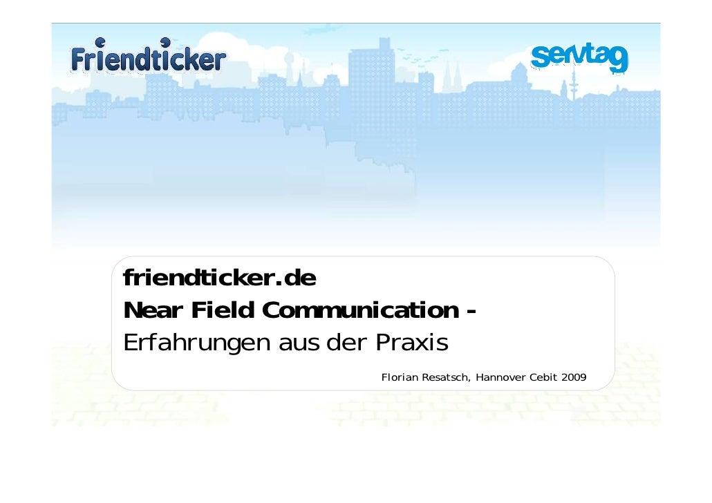 friendticker.de Near Field Communication - Erfahrungen aus der Praxis                    Florian Resatsch, Hannover Cebit ...
