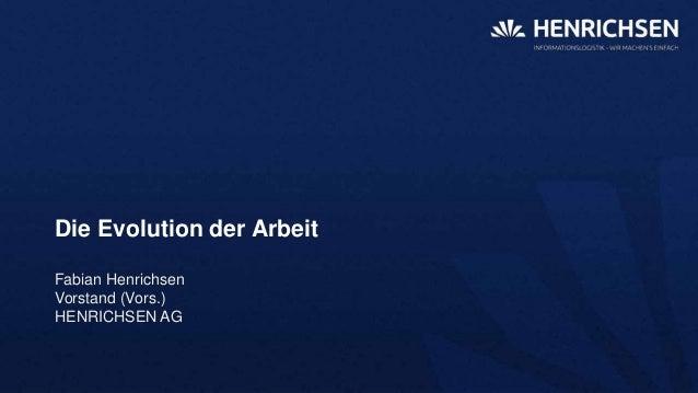 Die Evolution der ArbeitFabian HenrichsenVorstand (Vors.)HENRICHSEN AG