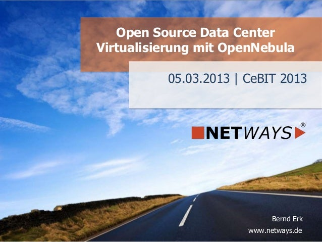 www.netways.de Bernd Erk 05.03.2013 | CeBIT 2013 Open Source Data Center Virtualisierung mit OpenNebula