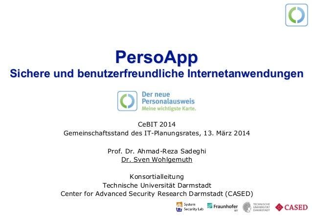 Prof. Dr. Ahmad-Reza Sadeghi und Dr. Sven Wohlgemuth PersoApp – Eine Open-Source-Community zum neuen Personalausweis. Sich...