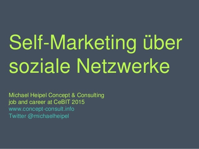 Self-Marketing über soziale Netzwerke Michael Heipel Concept & Consulting job and career at CeBIT 2015 www.concept-consult...