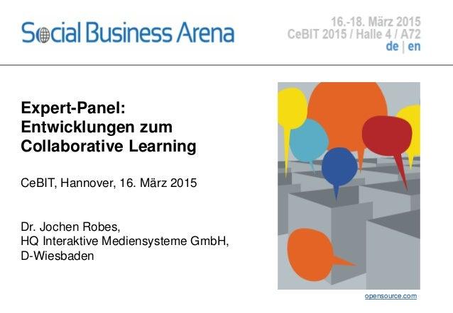Expert-Panel: Entwicklungen zum Collaborative Learning CeBIT, Hannover, 16. März 2015 Dr. Jochen Robes, HQ Interaktive Med...