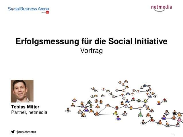 1 Erfolgsmessung für die Social Initiative Vortrag Tobias Mitter Partner, netmedia @tobiasmitter