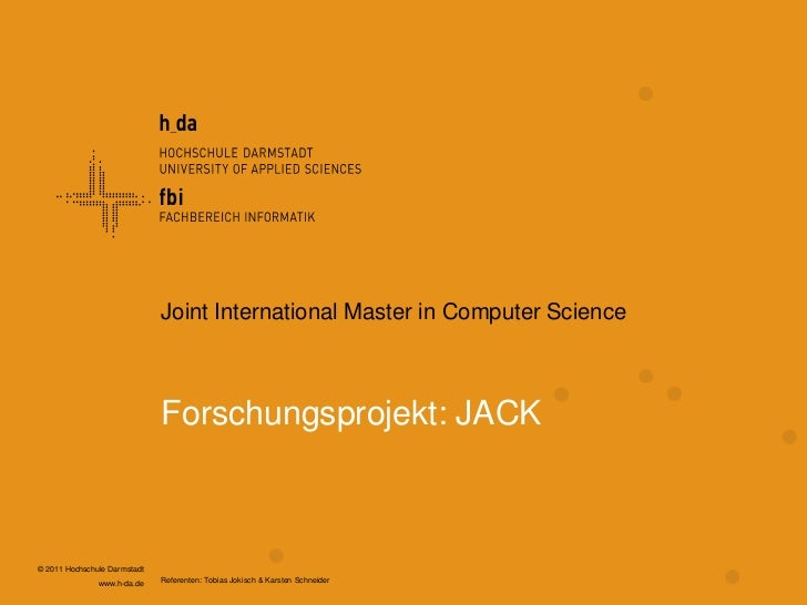 © 2011 Hochschule Darmstadt<br />www.h-da.de<br />Forschungsprojekt: JACK<br />Joint International Master in Computer Scie...
