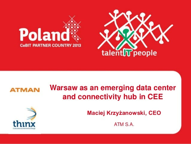Warsaw as an emerging data center   and connectivity hub in CEE         Maciej Krzyżanowski, CEO                 ATM S.A.