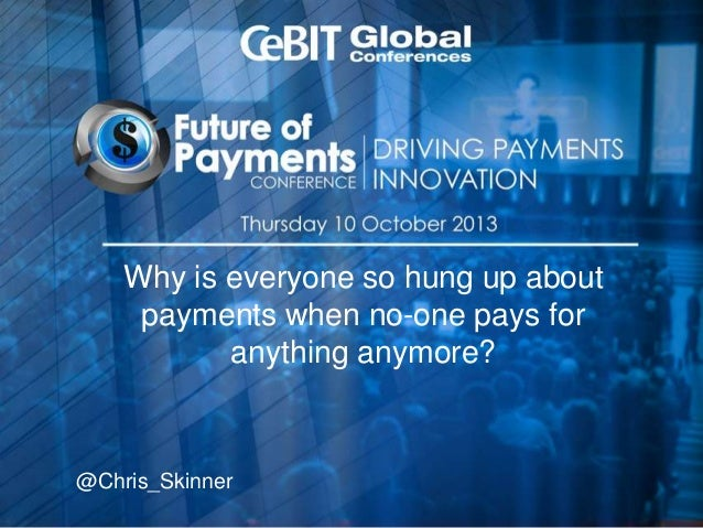 Why is everyone so hung up about payments when no-one pays for anything anymore? @Chris_Skinner