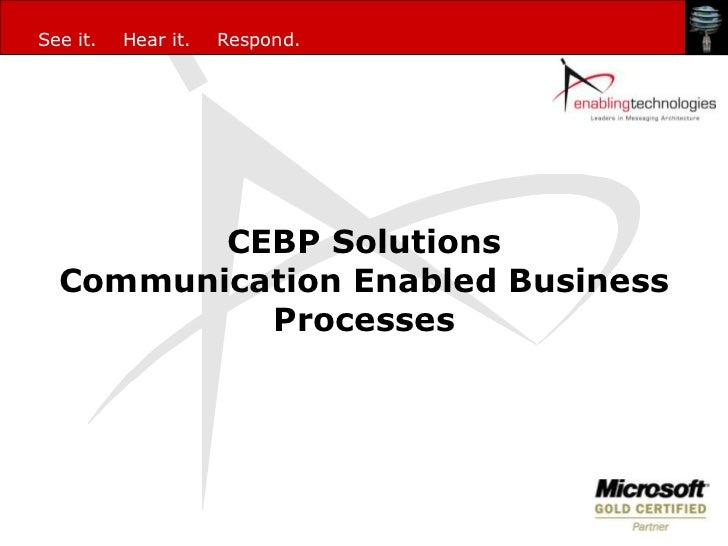 See it.   Hear it.   Respond.         CEBP Solutions  Communication Enabled Business           Processes