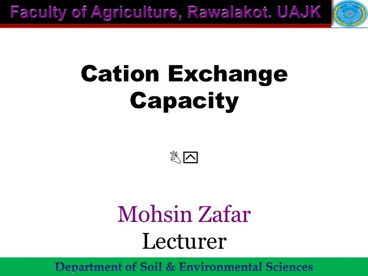 Cation Exchange    Capacity      By  Mohsin Zafar   Lecturer