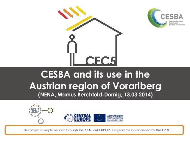 This project is implemented through the CENTRAL EUROPE Programme co-financed by the ERDF. CESBA and its use in the Austria...