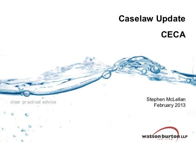 Caselaw Update CECA  clear pr acti cal advi ce  Stephen McLellan February 2013