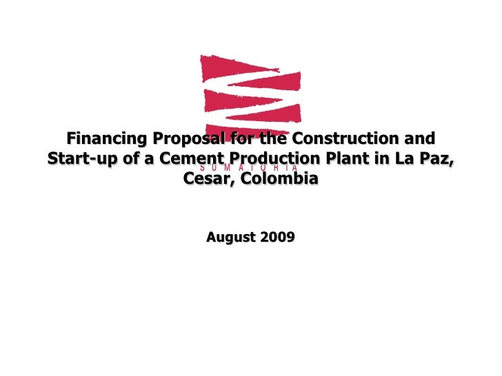 Financing Proposal for the Construction and Start-up of a Cement Production Plant in La Paz, Cesar, Colombia August 2009