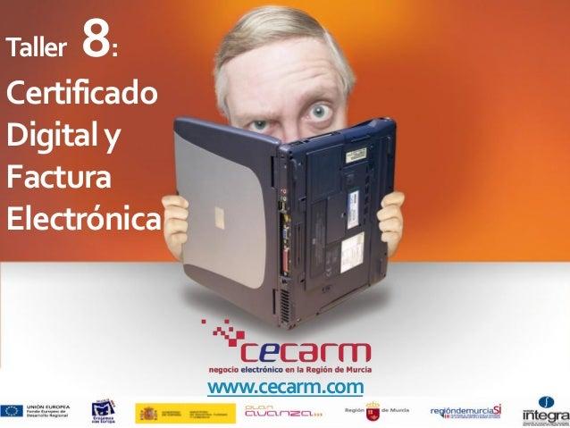 Taller 8: Certificado Digitaly Factura Electrónica www.cecarm.com