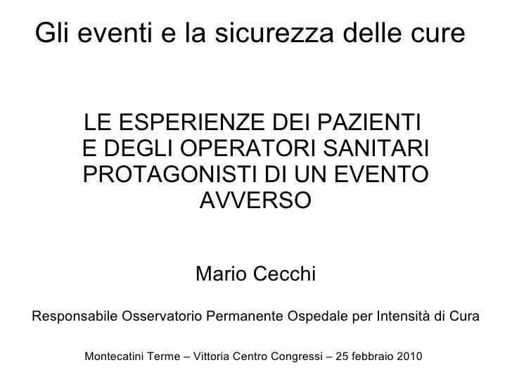 LE ESPERIENZE DEI PAZIENTI  E DEGLI OPERATORI SANITARI PROTAGONISTI DI UN EVENTO AVVERSO Mario Cecchi Responsabile Osserva...