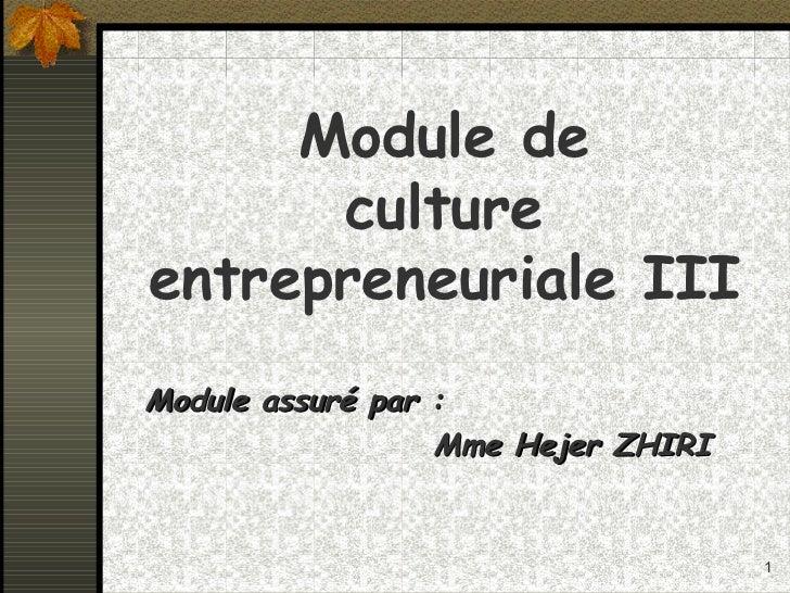 Module de      cultureentrepreneuriale IIIModule assuré par :                  Mme Hejer ZHIRI                            ...