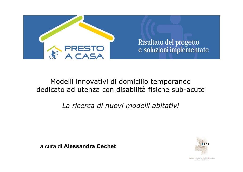 Modelli innovativi di domicilio temporaneo dedicato ad utenza con disabilità fisiche sub-acute          La ricerca di nuov...