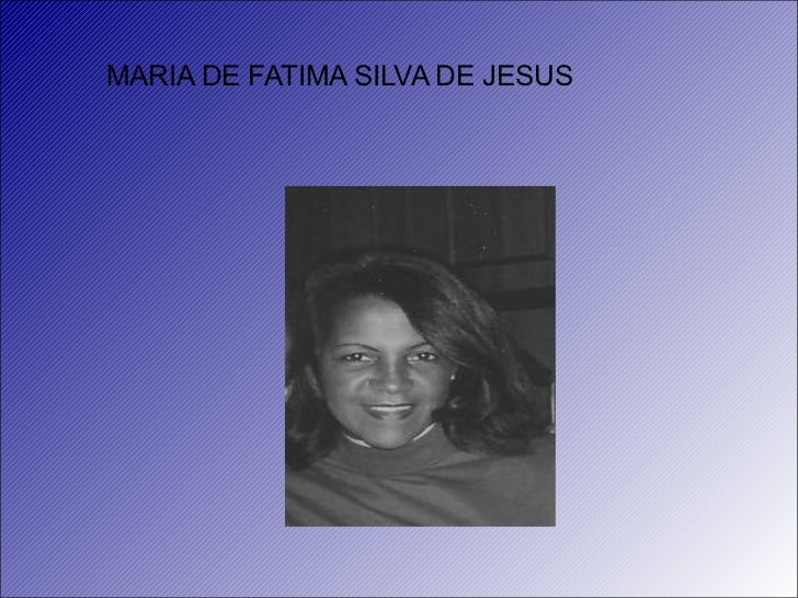 MARIA DE FATIMA SILVA DE JESUS