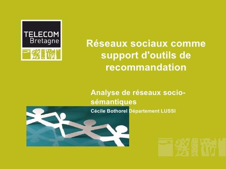 Réseaux sociaux comme   support d'outils de    recommandation  Analyse de réseaux socio- sémantiques Cécile Bothorel Dépar...