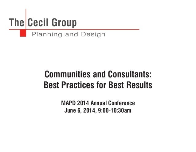 Communities and Consultants: Best Practices for Best Results MAPD 2014 Annual Conference June 6, 2014, 9:00-10:30am