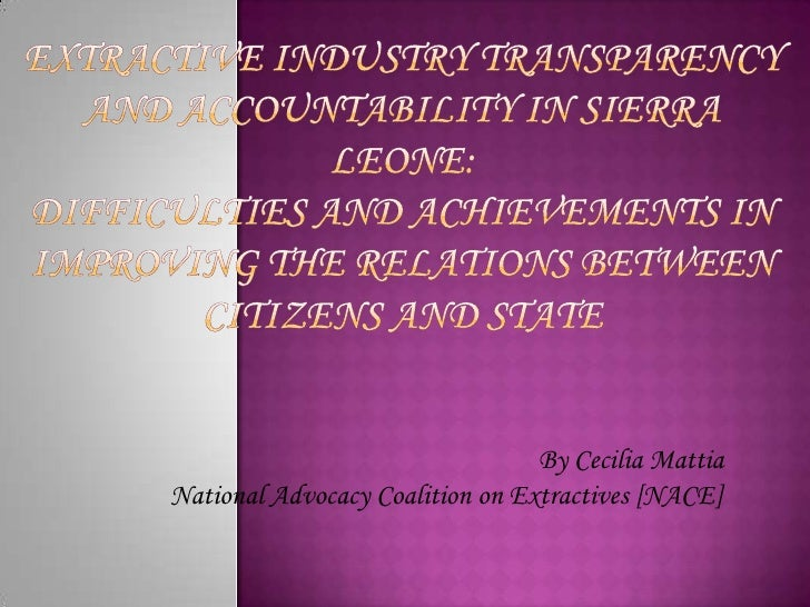 Extractive Industry transparency and accountability in Sierra Leone:Difficulties and achievements in improving the relatio...