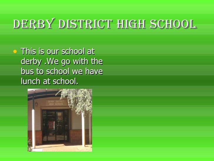 Derby   District   High   School <ul><li>This is our school at derby .We go with the bus to school we have lunch at school...