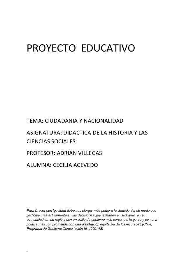 PROYECTO EDUCATIVO  TEMA: CIUDADANIA Y NACIONALIDAD ASIGNATURA: DIDACTICA DE LA HISTORIA Y LAS CIENCIAS SOCIALES PROFESOR:...