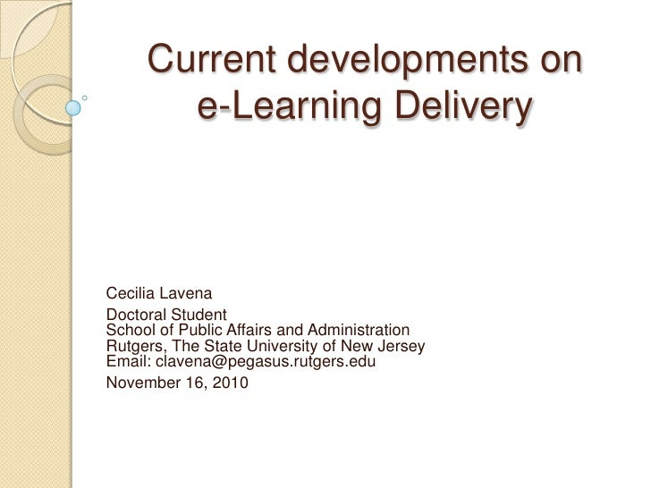 Current developments on e-Learning Delivery<br />Cecilia Lavena<br />Doctoral StudentSchool of Public Affairs and Administ...