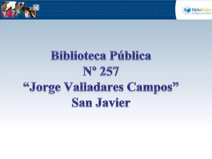 "Biblioteca Pública Nº 257""Jorge Valladares Campos""San Javier<br />"