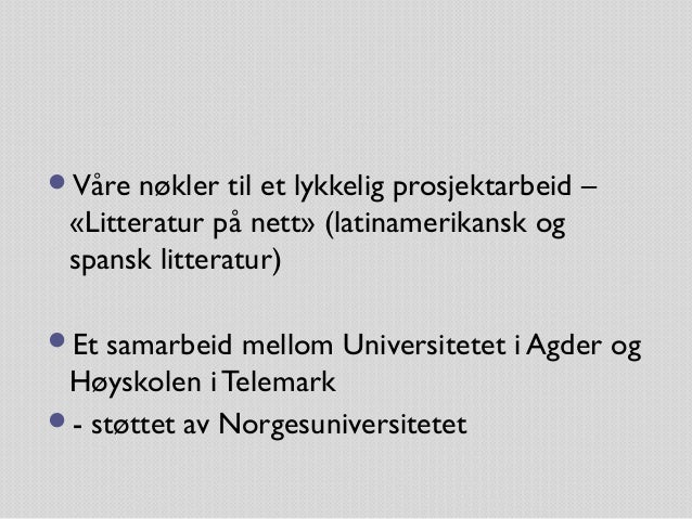 Våre  nøkler til et lykkelig prosjektarbeid – «Litteratur på nett» (latinamerikansk og spansk litteratur)  Et  samarbeid...