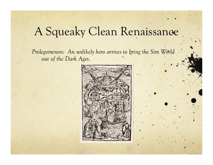 A Squeaky Clean RenaissanceProlegomenon: An unlikely hero arrives to bring the Sim World    out of the Dark Ages.