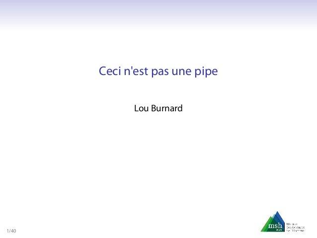Ceci n'est pas une pipe Lou Burnard 1/40