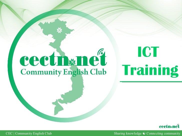 ICT                                   TrainingCEC | Community English Club   Sharing knowledge  Connecting community