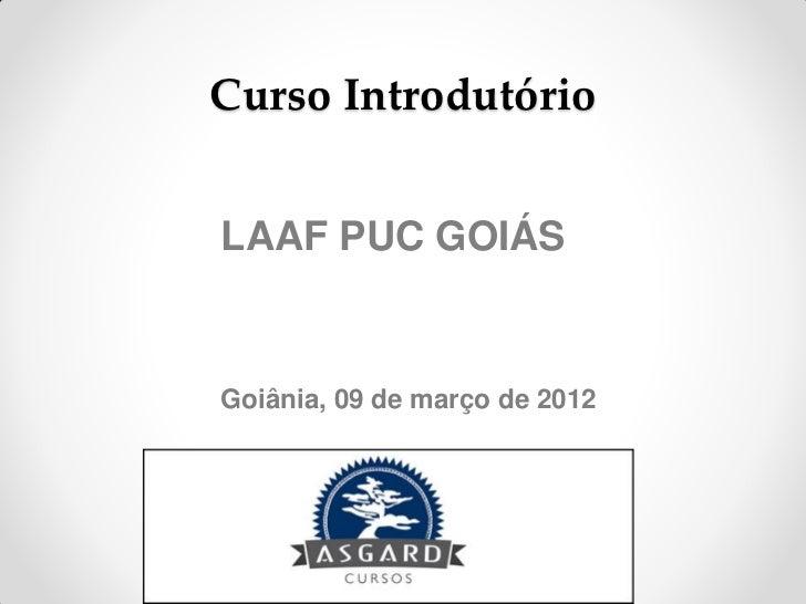 Curso IntrodutórioLAAF PUC GOIÁSGoiânia, 09 de março de 2012