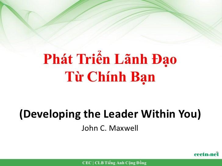 Phát Triển Lãnh Đạo       Từ Chính Bạn(Developing the Leader Within You)           John C. Maxwell           CEC   CLB Tiế...