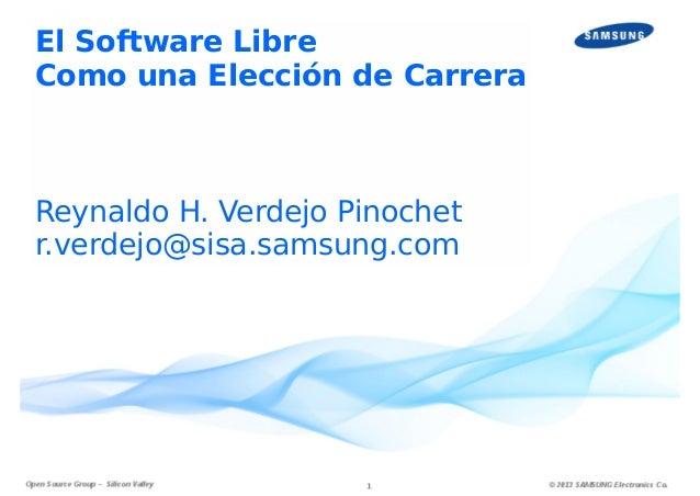 El Software Libre Como una Elección de Carrera  Reynaldo H. Verdejo Pinochet r.verdejo@sisa.samsung.com