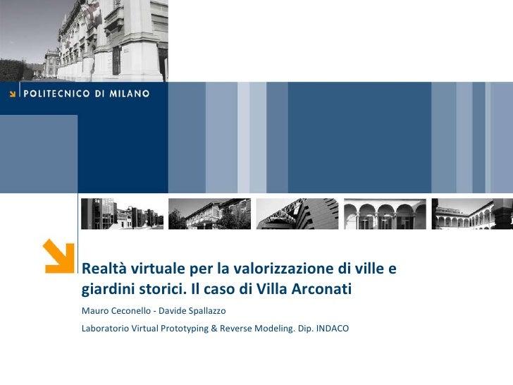 Realtà virtuale per la valorizzazione di ville e giardini storici. Il caso di Villa Arconati Mauro Ceconello - Davide Spal...