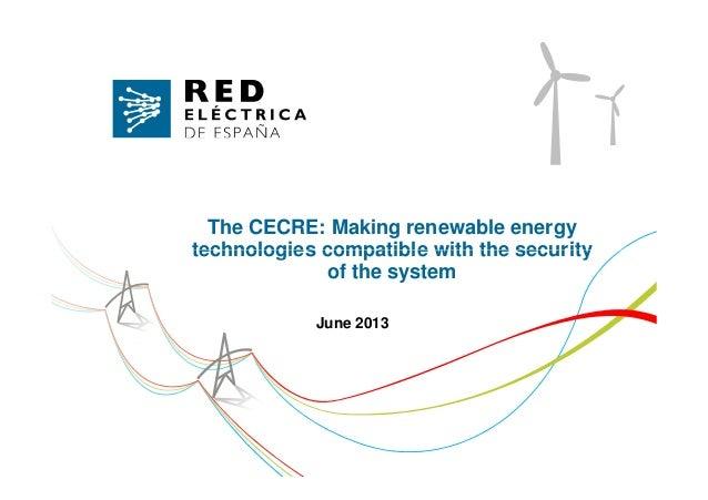 The CECRE: Making renewable energytechnologies compatible with the securitytechnologies compatible with the securityof the...