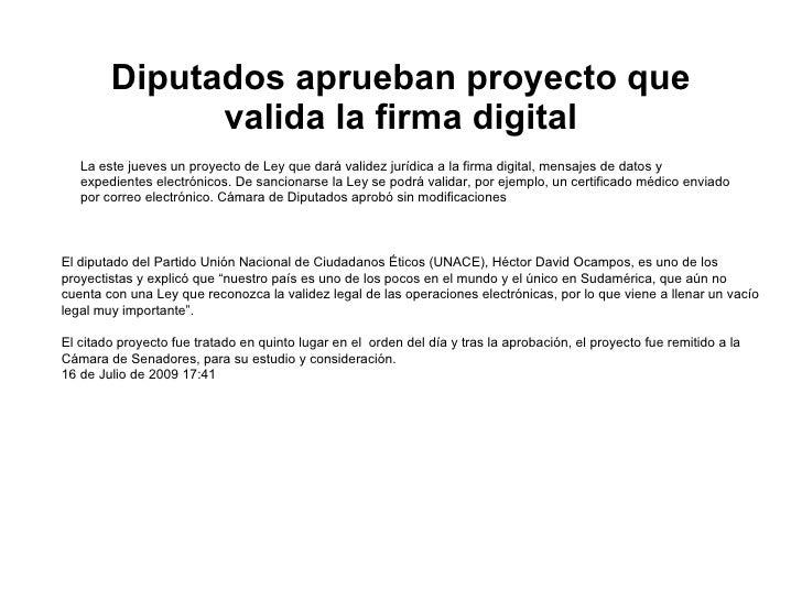 Diputados aprueban proyecto que valida la firma digital La este jueves un proyecto de Ley que dará validez jurídica a la f...