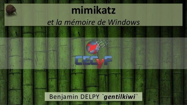 mimikatz et la mémoire de Windows Benjamin DELPY `gentilkiwi`