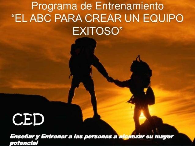 """Programa de Entrenamiento""""EL ABC PARA CREAR UN EQUIPO           EXITOSO""""CEDEnseñar y Entrenar a las personas a alcanzar su..."""