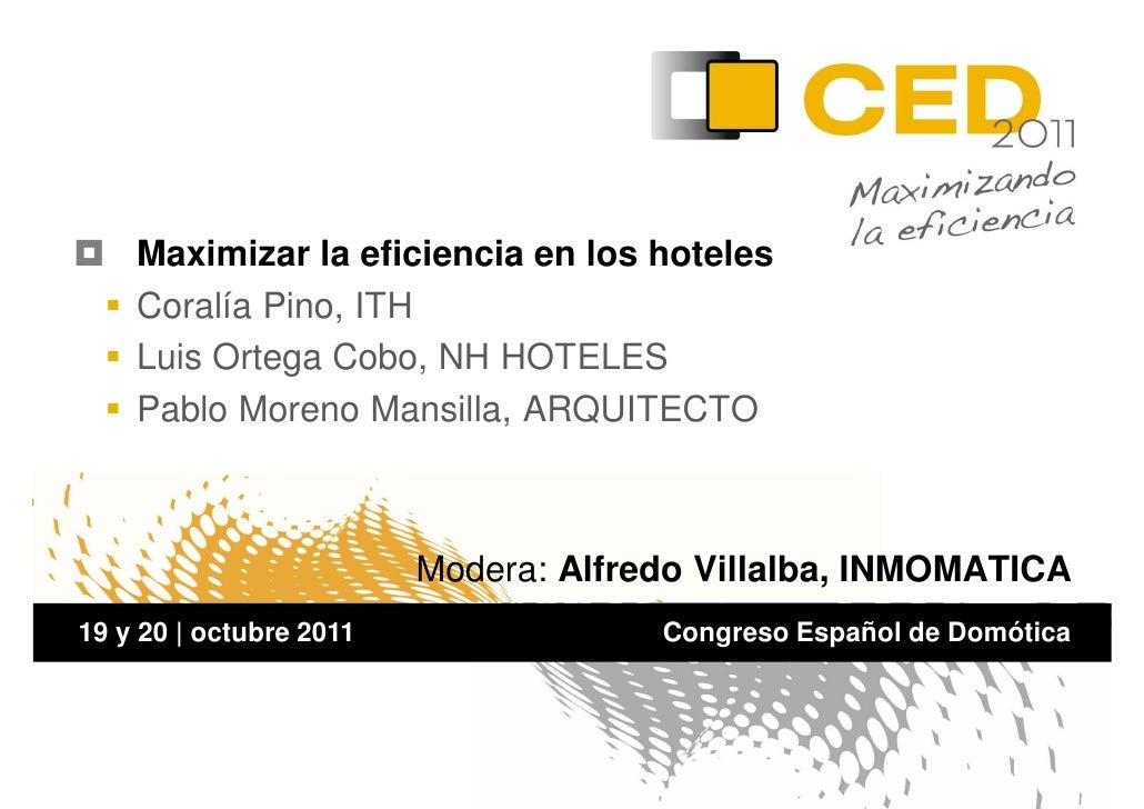 Maximizar la eficiencia en los hoteles    Coralía Pino, ITH    Luis Ortega Cobo, NH HOTELES    Pablo Moreno Mansilla, ARQU...