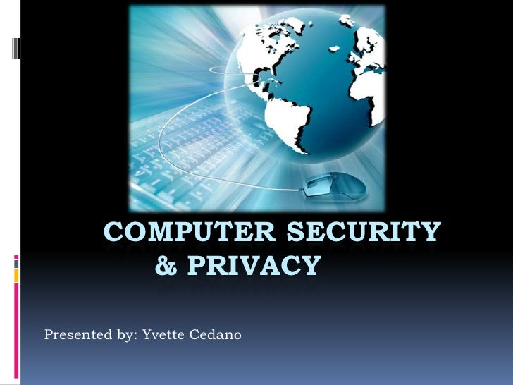 COMPUTER SECURITY          & PRIVACYPresented by: Yvette Cedano