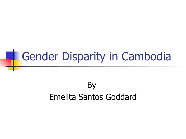 Gender Disparity in Cambodia By  Emelita Santos Goddard