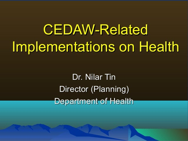 CEDAW-Related Implementations on Health Dr. Nilar Tin Director (Planning) Department of Health