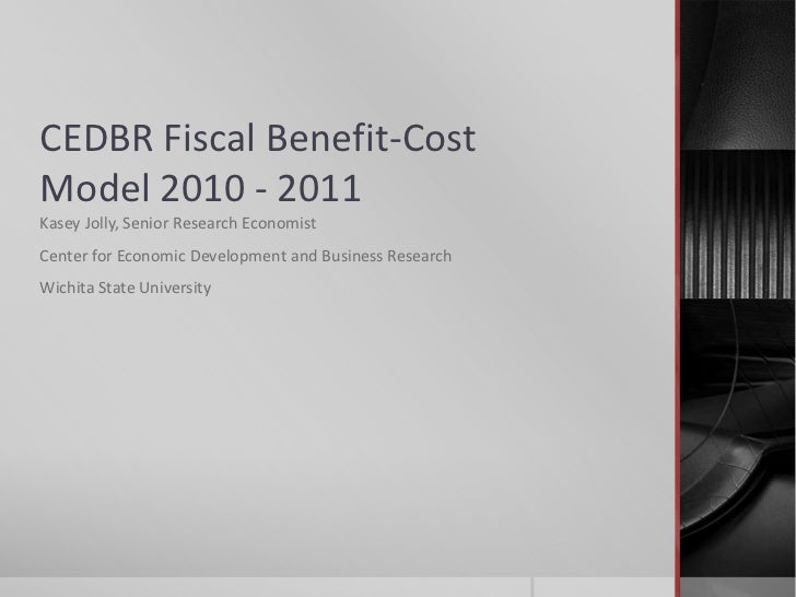 CEDBR Fiscal Benefit-CostModel 2010 - 2011Kasey Jolly, Senior Research EconomistCenter for Economic Development and Busine...
