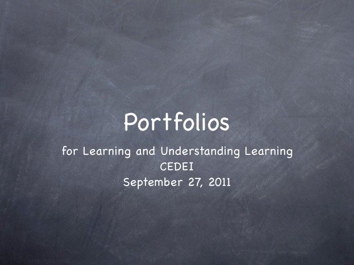 Portfoliosfor Learning and Understanding Learning                 CEDEI           September 27, 2011