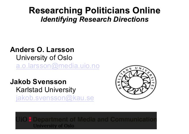 Researching Politicians OnlineIdentifying Research DirectionsAnders O. LarssonUniversity of Osloa.o.larsson@media.uio.noJa...